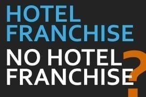 HOTEL FRANCHISE OR NO HOTEL FRANCHISE NOVICE BEGINNER HOTEL OWNER HOTELIER